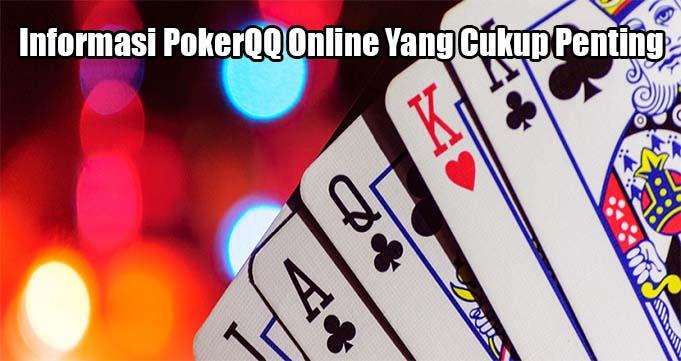 Informasi PokerQQ Online Yang Cukup Penting