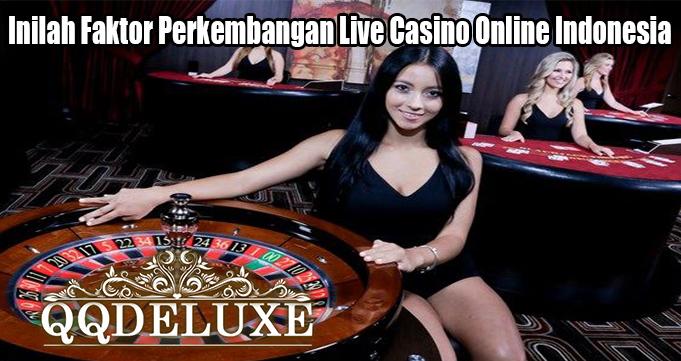 Inilah Faktor Perkembangan Live Casino Online Indonesia