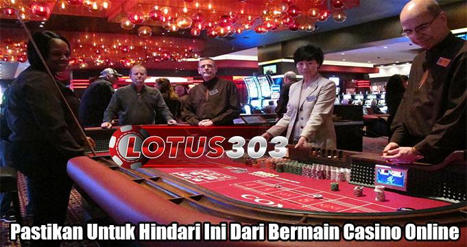 Pastikan Untuk Hindari Ini Dari Bermain Casino Online
