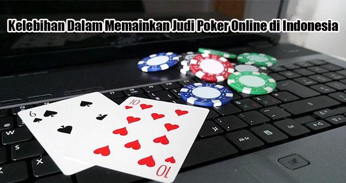 Kelebihan Dalam Memainkan Judi Poker Online di Indonesia