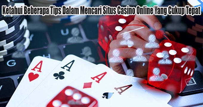 Ketahui Beberapa Tips Dalam Mencari Situs Casino Online Yang Cukup Tepat