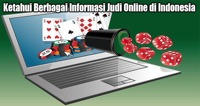 Ketahui Berbagai Informasi Judi Online di Indonesia