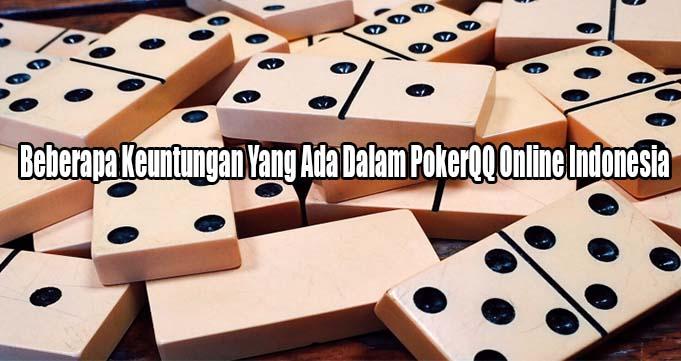 Beberapa Keuntungan Yang Ada Dalam PokerQQ Online Indonesia