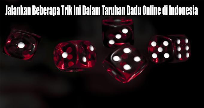 Jalankan Beberapa Trik Ini Dalam Taruhan Dadu Online di Indonesia