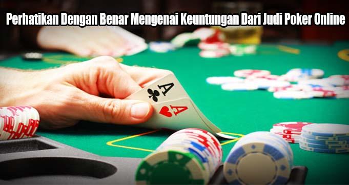 Perhatikan Dengan Benar Mengenai Keuntungan Dari Judi Poker Online